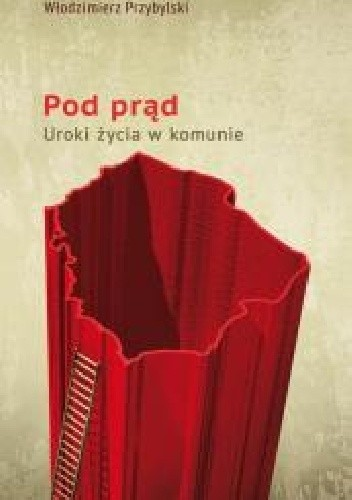 Okładka książki Pod prąd. Uroki życia w komunie