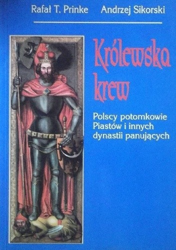 Okładka książki Królewska krew. Polscy potomkowie Piastów i innych dynastii panujących