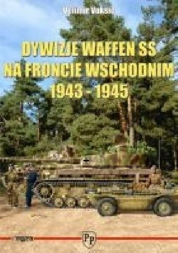Okładka książki Dywizje Waffen SS na froncie wschodnim 1943-1945