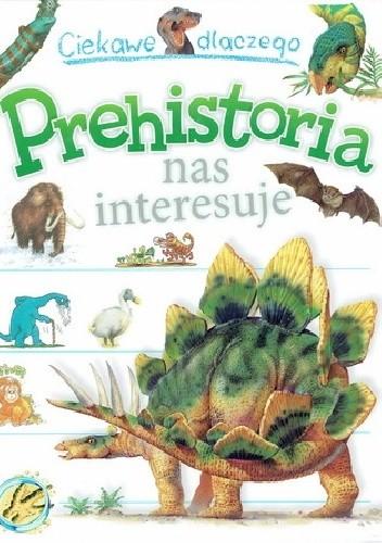 Okładka książki Ciekawe dlaczego prehistoria nas interesuje