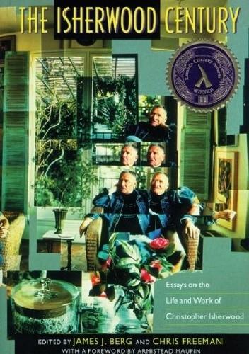 Okładka książki The Isherwood Century: Essays on the Life and Work of Christopher Isherwood