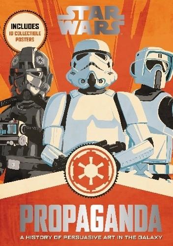 Okładka książki Star Wars Propaganda: A History of Persuasive Art in the Galaxy