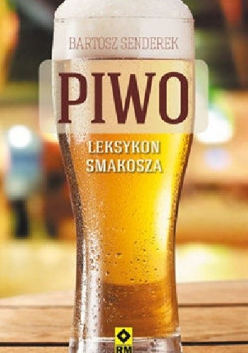 Okładka książki Piwo. Leksykon smakosza. Najlepsze piwa z polskich sklepów