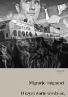 Migracje, migranci. O czym warto wiedzieć, by wyrobić sobie własne zdanie