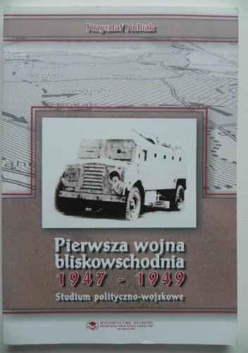 Okładka książki Pierwsza wojna bliskowschodnia 1947-1949. Studium polityczno-wojskowe