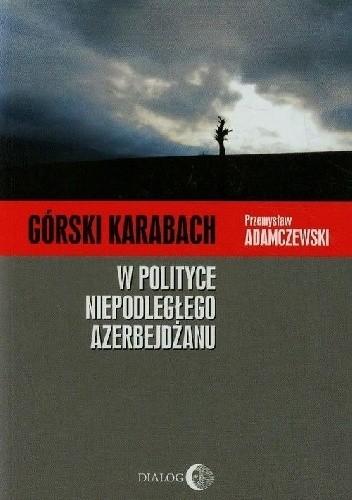Okładka książki Górski Karabach w polityce niepodległego Azerbejdżanu