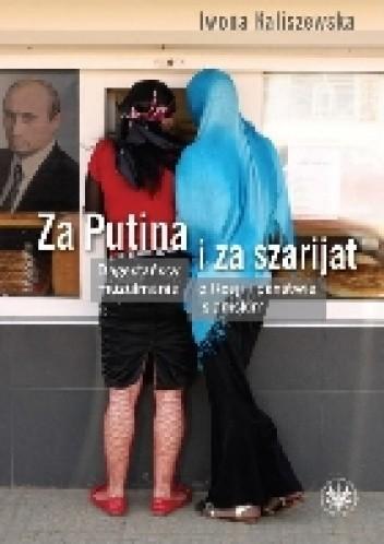 Okładka książki Za Putina i za szarijat. Dagestańscy muzułmanie o Rosji i państwie islamskim