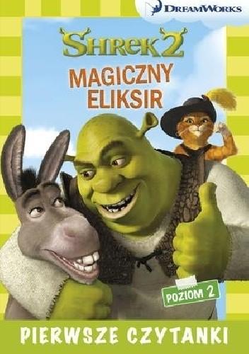 Okładka książki Dream Works. Pierwsze czytanki. Shrek 2. Magiczny eliksir (poziom 2)