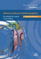 Reforma strefy euro Unii Europejskiej. Na drodze do sanacji i konsolidacji. Wybór dokumentów