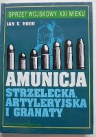 Amunicja strzelecka, artyleryjska i granaty