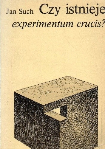 Okładka książki Czy istnieje experimentum crucis? Problemy sprawdzania praw i teorii naukowych
