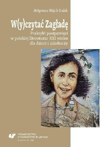 Okładka książki W(y)czytać Zagładę. Praktyki postpamięci w polskiej literaturze XXI wieku dla dzieci i młodzieży