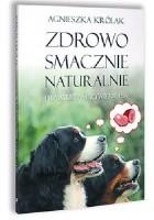 Zdrowo, smacznie, naturalnie-prawidłowe żywienie psa