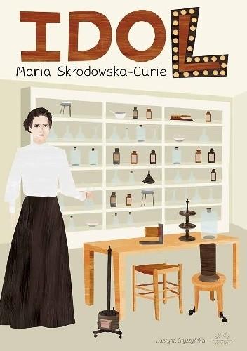 Okładka książki Idol. Maria Skłodowska-Curie