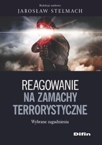 Okładka książki Reagowanie na zamachy terrorystyczne. Wybrane zagadnienia