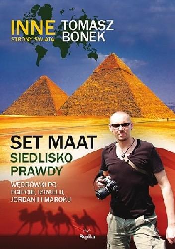 Okładka książki Set Maat. Siedlisko prawdy. Wędrówki po Egipcie, Izraelu, Jordanii i Maroku
