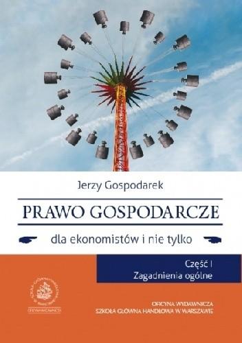 Okładka książki Prawo gospodarcze dla ekonomistów i nie tylko. Część 1. Zagadnienia ogólne