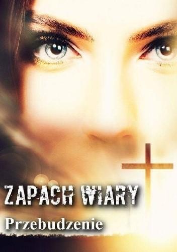 Okładka książki Zapach Wiary - Przebudzenie