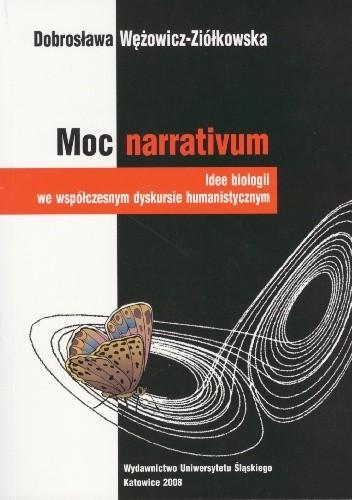 Okładka książki Moc narrativum. Idee biologii we współczesnym dyskursie humanistycznym