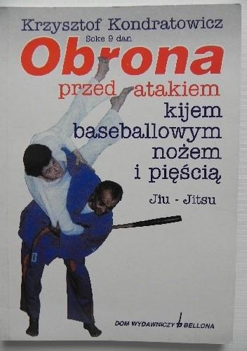 Okładka książki Obrona przed atakiem kijem baseballowym, nożem i pięścią