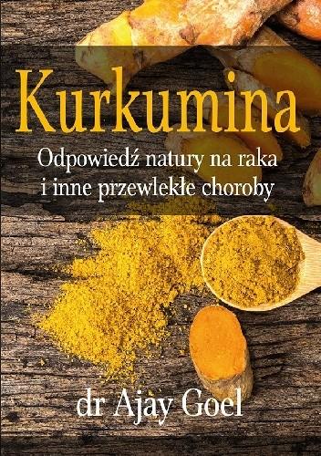 Okładka książki Kurkumina - odpowiedź natury na raka i inne przewlekłe choroby