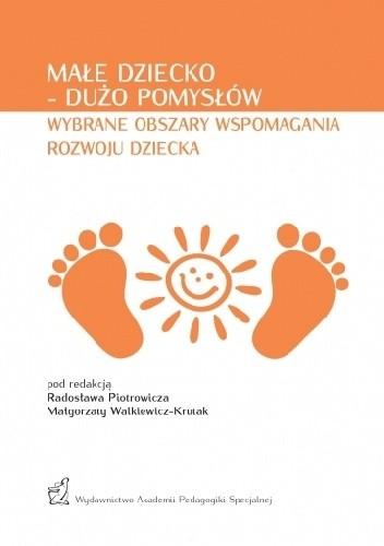 Okładka książki Małe dziecko – dużo pomysłów. Wybrane obszary wspomagania rozwoju