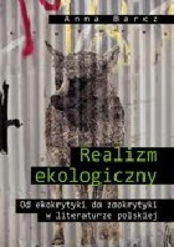 Okładka książki Realizm ekologiczny. Od ekokrytyki do zookrytyki w literaturze polskiej