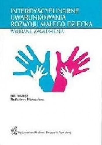 Okładka książki Interdyscyplinarne uwarunkowania rozwoju małego dziecka Wybrane zagadnienia