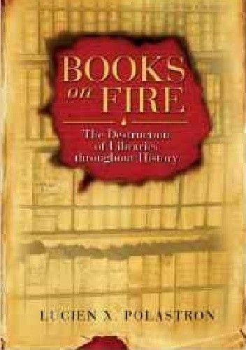 Okładka książki Books On Fire. The Destruction of Libraries Throughout History