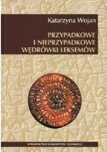 Okładka książki Przypadkowe i nieprzypadkowe wędrówki leksemów