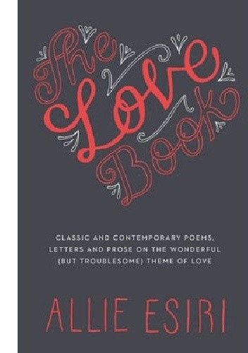 Okładka książki The Love Book : Classic and Contemporary Poems, Letters and Prose on the Wonderful (but Troublesome) Theme of Love