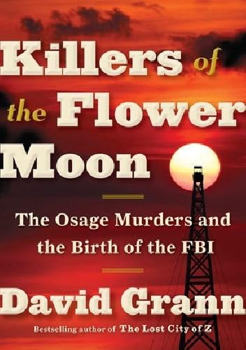 Okładka książki Killers of the Flower Moon. The Osage Murders and the Birth of the FBI