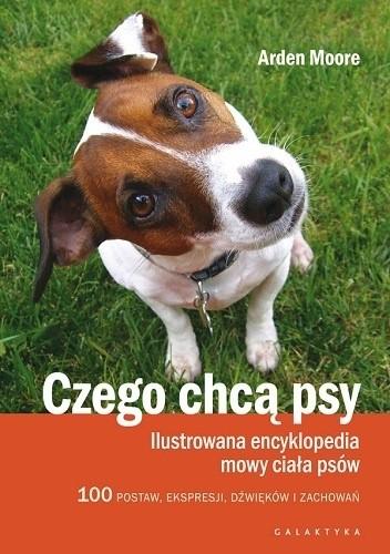 Okładka książki Czego chcą psy. Ilustrowana encyklopedia mowy ciała psów