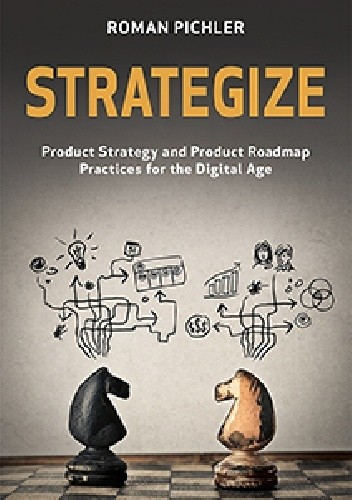 Okładka książki STRATEGIZE Product Strategy and Product Roadmap Practices for the Digital Age