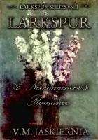 Larkspur, or A Necromancer's Romance