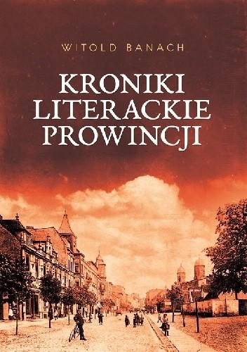 Okładka książki Kroniki literackie prowincji
