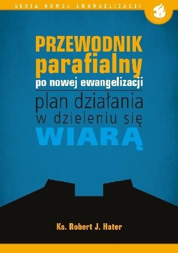 Okładka książki Przewodnik parafialny po nowej ewangelizacji – plan działania w dzieleniu się wiarą