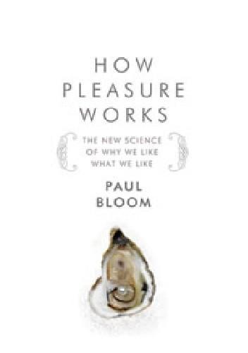 Okładka książki How Pleasure Works: The New Science of Why We Like What We Like