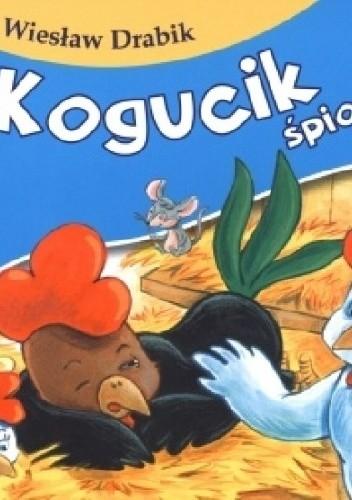 Okładka książki Kogucik śpioszek