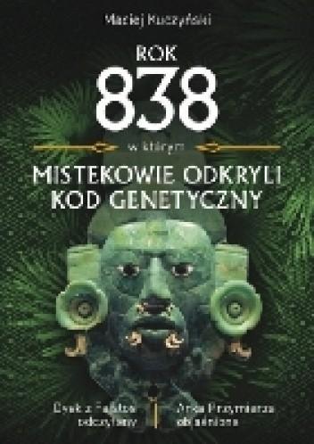 Okładka książki Rok 838, w którym Mistekowie odkryli kod genetyczny