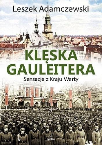 Okładka książki Klęska gauleitera. Sensacje z Kraju Warty