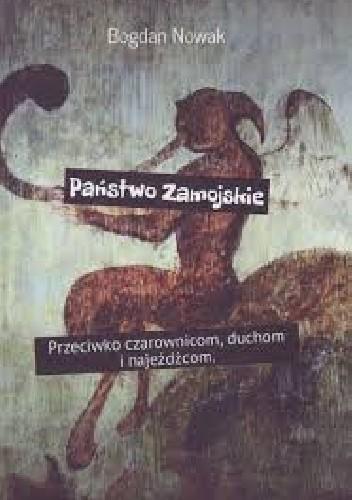 Okładka książki Państwo Zamojskie. Przeciwko czarownicom, duchom i najeźdźcom.