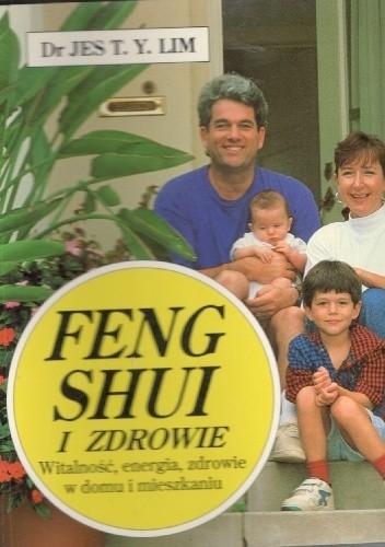Okładka książki Feng Shui i zdrowie .Witalnośc,energia,zdrowie w domu i mieszkaniu
