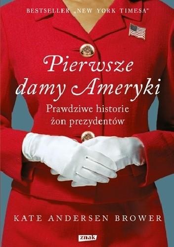 Okładka książki Pierwsze damy Ameryki. Prawdziwe historie żon prezydentów