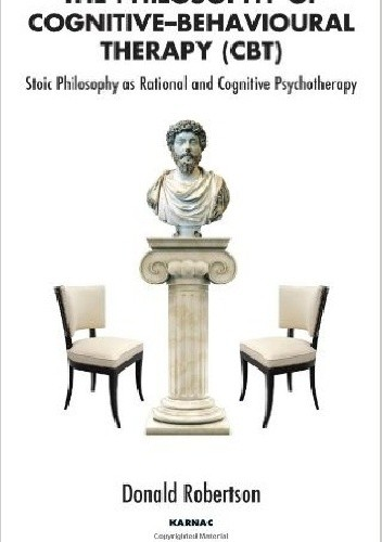 Okładka książki The Philosophy of Cognitive-Behavioural Therapy (CBT): Stoic Philosophy as Rational and Cognitive Psychotherapy.