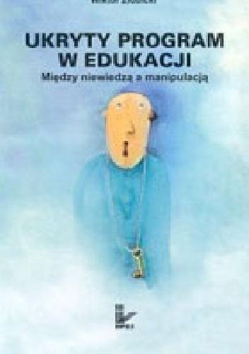 Okładka książki Ukryty program w edukacji. Między niewiedzą a manipulacją
