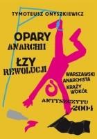 Opary Anarchii, Łzy Rewolucji. Warszawski anarchista krąży wokół Antyszczytu 2004