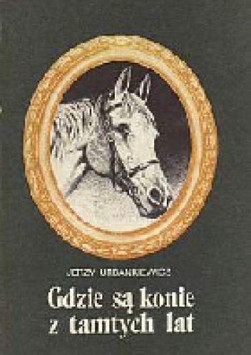 Okładka książki Gdzie są konie z tamtych lat