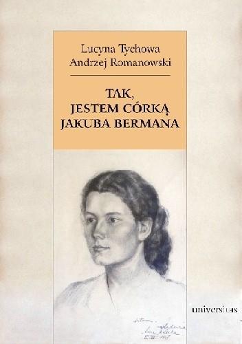 Okładka książki Tak, jestem córką Jakuba Bermana. Z Lucyną Tychową rozmawia Andrzej Romanowski