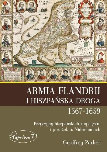 Okładka książki Armia Flandrii i Hiszpańska  Droga 1567-1659  Przyczyny hiszpańskich zwycięstw  i porażek w Niderlandach